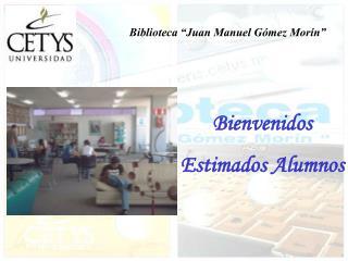 "Biblioteca ""Juan Manuel Gómez Morín"""