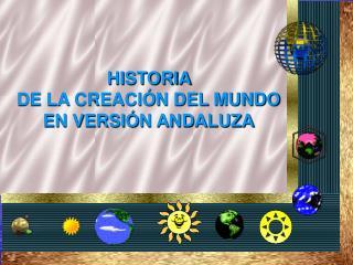 HISTORIA  DE LA CREACIÓN DEL MUNDO EN VERSIÓN ANDALUZA