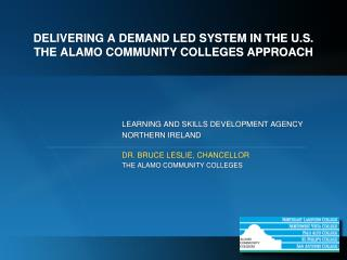 DELIVERING A DEMAND LED SYSTEM IN THE U.S. THE ALAMO COMMUNITY COLLEGES APPROACH
