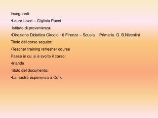 Insegnanti:  Laura Lozzi – Gigliola Pucci  Istituto di provenienza: