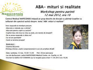 ABA- mituri si realitate Workshop pentru parinti          12 mai 2012, ora 10