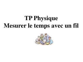 TP Physique Mesurer le temps avec un fil