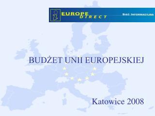 BUDŻET UNII EUROPEJSKIEJ Katowice 2008