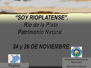 """""""SOY RIOPLATENSE"""".  Río de la Plata  Patrimonio Natural.  24 y 26 DE NOVIEMBRE."""