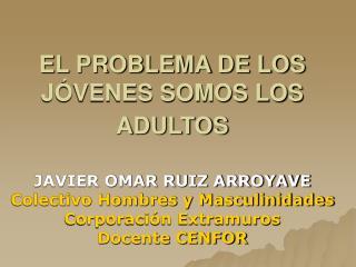 EL PROBLEMA DE LOS JÓVENES SOMOS LOS ADULTOS
