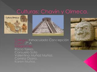 Culturas: Chavín y Olmeca.