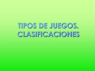 TIPOS DE JUEGOS. CLASIFICACIONES