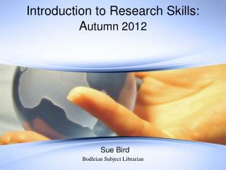 Introduction to Research Skills: A utumn  2012