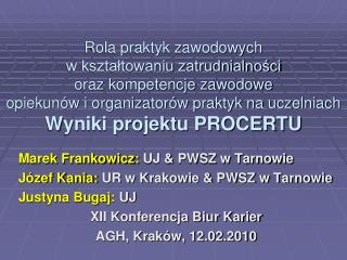 Marek Frankowicz:  UJ & PWSZ w Tarnowie Józef Kania:  UR w Krakowie & PWSZ w Tarnowie