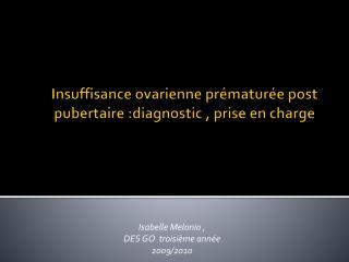 Insuffisance ovarienne pr�matur�e post pubertaire :diagnostic , prise en charge