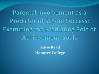 Parental Involvement as a Predictor of School Success: Examining the Mediating Role of Achievement Goals
