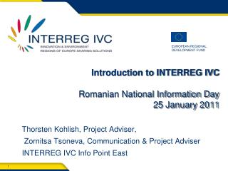 Introduction to  INTERREG IVC Romanian  National Information Day 2 5  January 2011