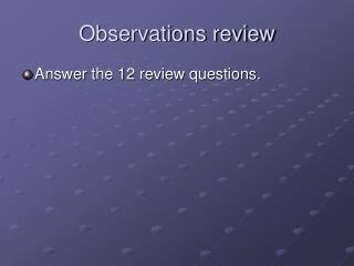 Observations review