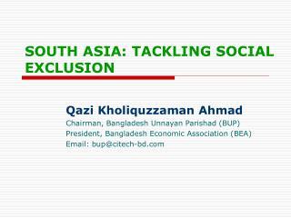 Qazi Kholiquzzaman Ahmad Chairman, Bangladesh Unnayan Parishad (BUP)