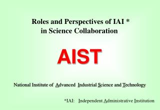Roles and Perspectives  of IAI * in Science Collaboration AIST