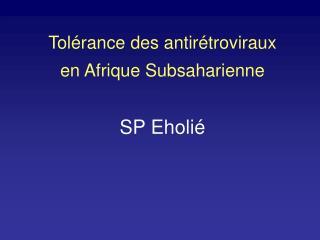 Tolérance des antirétroviraux en Afrique Subsaharienne SP Eholié