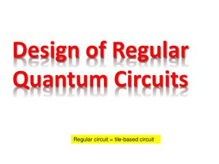 Design  of  Regular  Quantum Circuits