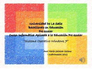 """Sistema  Operativo Windows 7"" Ana María Salazar Solano I cuatrimestre 2012"