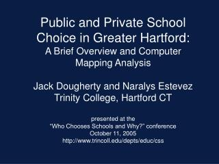 Public and Private School Choice in Greater Hartford:  A Brief Overview and Computer Mapping Analysis  Jack Dougherty an