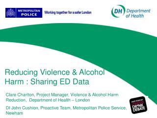 Reducing Violence & Alcohol  Harm : Sharing ED Data