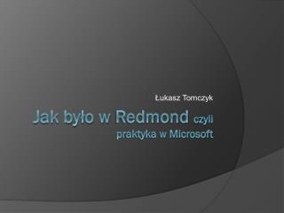 Jak było w  Redmond czyli praktyka w Microsoft