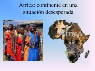 África: continente en una situación desesperada