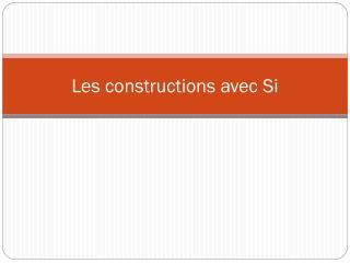 Les constructions avec Si