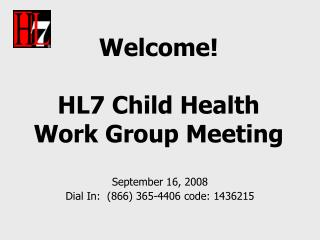 Welcome! HL7 Child Health  Work Group Meeting