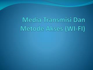 Media  Transmisi  Dan  Metode Akses  (WI-FI)