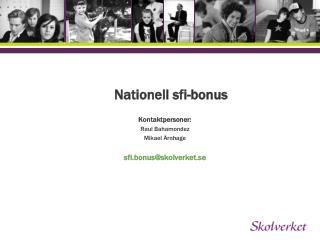 Nationell sfi-bonus Kontaktpersoner:  Raul Bahamondez Mikael Ärnhage sfi.bonus@skolverket.se