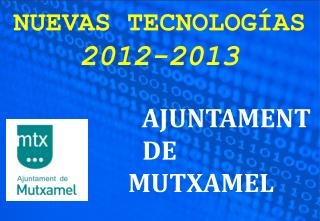 NUEVAS TECNOLOGÍAS 2012-2013 AJUNTAMENT DE                MUTXAMEL