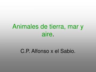 Animales de tierra, mar y aire .