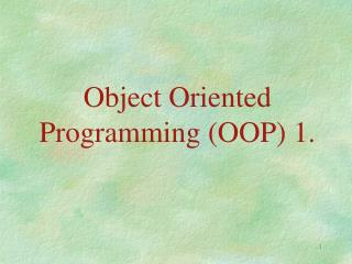 Object Oriented  Programming (OOP) 1.