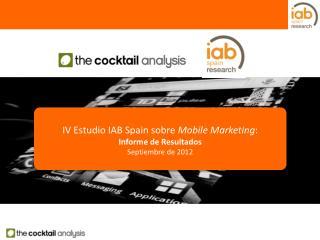 IV  Estudio IAB Spain sobre  Mobile Marketing : Informe de Resultados Septiembre de 2012