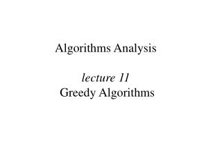 Algorithms Analysis lecture 11 Greedy Algorithms