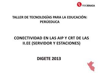 CONECTIVIDAD EN LAS AIP Y CRT DE LAS II.EE (SERVIDOR Y ESTACIONES)