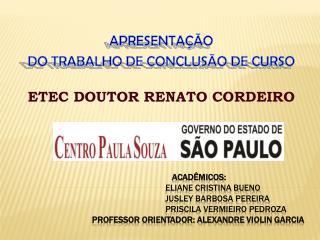 APRESENTAÇÃO DO TRABALHO DE CONCLUSÃO DE CURSO ETEC DOUTOR RENATO CORDEIRO
