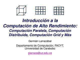 Germán Larrazábal Departamento de Computación, FACYT, Universidad de Carabobo glarraza@ u c.ve