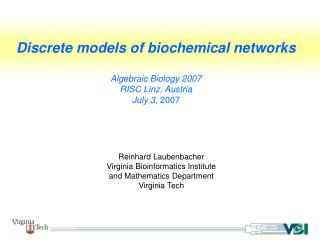 Discrete models of biochemical networks Algebraic Biology 2007 RISC Linz, Austria July 3 , 2007
