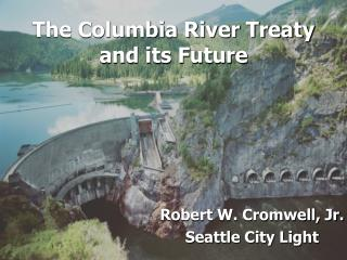 The Columbia River Treaty and its Future