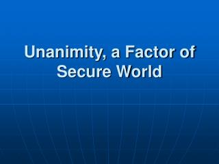Unanimity, a Factor of Secure World