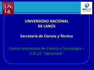 UNIVERSIDAD NACIONAL  DE LANÚS Secretaría de Ciencia y Técnica