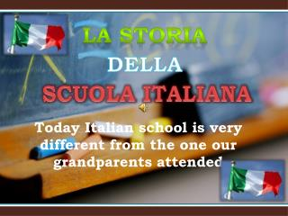 Today Italian school is very different from the one our grandparents attended