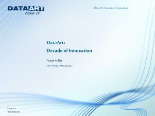 DataArt:  Decade of Innovation Alexei Miller EVP  of Project Management