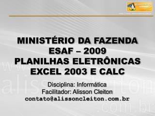 Disciplina: Inform�tica Facilitador: Alisson Cleiton contato@alissoncleiton.br