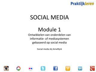 SOCIAL MEDIA Module  1 Ontwikkelen van onderdelen van  informatie-  of mediasystemen