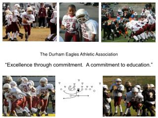 The Durham Eagles Athletic Association   Excellence through commitment.  A commitment to education.