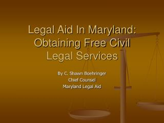 Legal Aid In Maryland:  Obtaining Free Civil  Legal Services