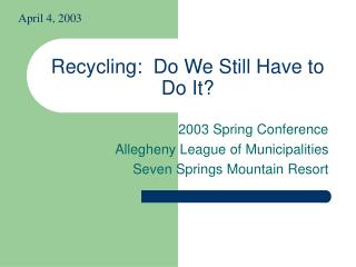 Recycling:  Do We Still Have to Do It?