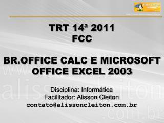 TRT 14ª 2011  FCC BR.OFFICE  CALC E MICROSOFT OFFICE EXCEL 2003